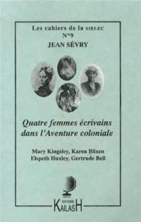 Les cahiers de la SIELEC, N° 9 : Quatre femmes écrivains dans l'aventure coloniale : Mary Kingsley, Karen Blixen, Elspeth Huxley, Gertrude Bell