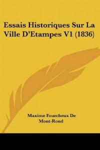 Essais Historiques Sur La Ville D'Etampes V1 (1836)