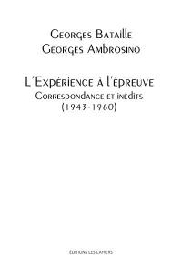 L'Expérience a l'Epreuve, Correspondance et Inédits (1943-1960)
