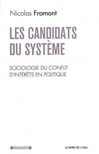 Les candidats du système : Sociologie du conflit d'intérêts en politique