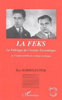 La Fabrique de l'Acteur Excentrique (FEKS) : Ou l'enfant terrible du cinéma soviétique