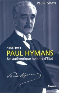 Paul Hymans 1865-1941 Un authentique homme dÉtat
