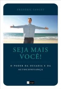 Seja Mais Você!. O Poder Da Ousadia E Da Autoconfiança (Em Portuguese do Brasil)