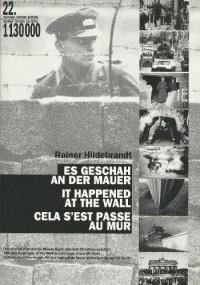Es geschah an der Mauer: Katalog zur Ausstellung der Arbeitsgemeinschaft 13. August e.V.