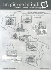 Un giorno in Italia. Corso di italiano per stranieri. Guida per l'insegnante. Con test di verifica vol. 1