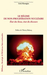 Le régime de non-prolifération nucléaire : Etat des lieux, état du discours