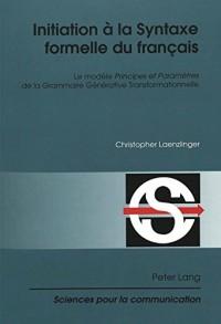 Initiation A La Syntaxe Formelle Du Francais: Le Modele Principes Et Parametres De La Grammaire Generative Transformationnelle