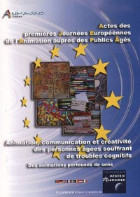 Animation, Communication et Créativité des personnes âgées souffrant de troubles cognitifs : Journées Européennes de l'Animation auprès des publics âgés