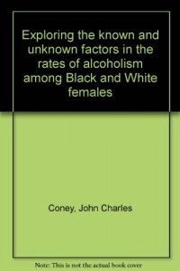 Exploring the known and unknown factors in the rates of alcoholism among Black and White females