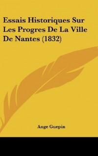 Essais Historiques Sur Les Progres de La Ville de Nantes (1832)