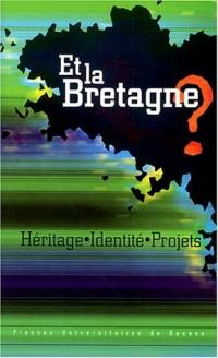 Et la Bretagne ? : Héritage, identité, projets