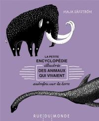 La petite encyclopédie illustrée des animaux qui vivaient autrefois sur Terre