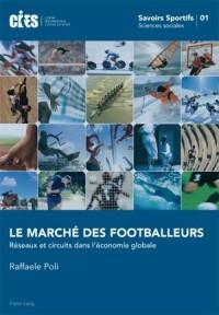 Le Marche Des Footballeurs: Reseaux Et Circuits Dans L'Economie Globale