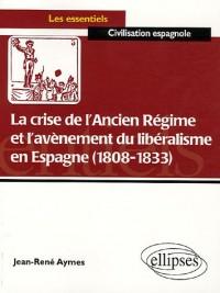 La crise de l'Ancien Régime et l'avènement du libéralisme en Espagne (1808-1833) : Essai d'histoire politico-culturelle