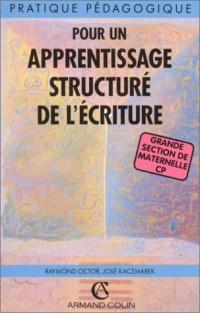 Pour un apprentissage structuré de l'écriture: Grande section de maternelle, CP