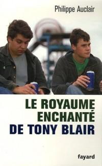 Le royaume enchanté de Tony Blair