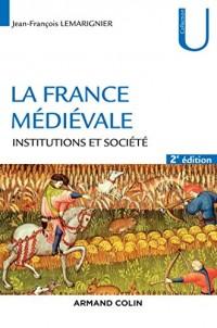 La France médiévale - 2ed - Institutions et société - NP