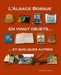 L'Alsace Bossue en Vingt Objets et Quelques Autres