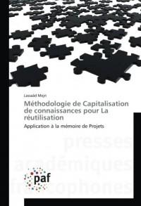 Méthodologie de Capitalisation de connaissances pour La réutilisation: Application à la mémoire de Projets