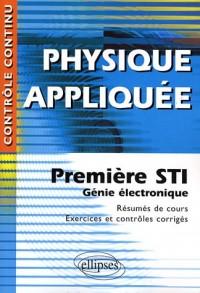 Physique appliquée : Première STI Génie électronique - Résumés de cours, exercices et contrôles corrigés