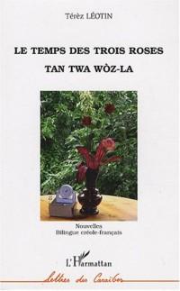 Le temps des trois roses / Tan twa woz-la : Edition bilingue créole-français