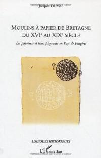 Moulins à papier de Bretagne du XVIe au XIXe siècle : Les papetiers et leurs filigranes en pays de Fougères
