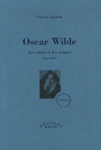 Oscar Wilde : Les mots et les songes