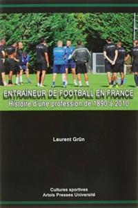 Entraîneur de football en France : Histoire d'une profession de 1890 à 2010