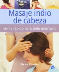 Masaje indio de cabeza/ A Busy Person's Guide to Indian Head Massage: Facil y rapido para todo momento/ Quick and Easy for All Times