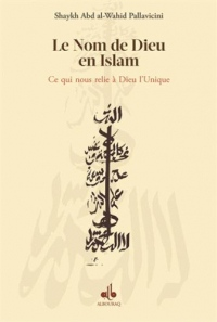 Nom de Dieu en Islam (Le) : ce qui nous relie à Dieu l'Unique