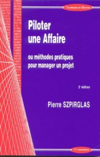 Piloter une affaire ou méthodes pratiques pour manager un projet. 2ème édition