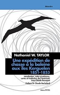 Une Expedition de Chasse a la Baleine aux Iles Kerguelen, 1851-1853