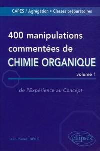 400 manipulations commentées de Chimie organique : Tome 1, De l'Expérience au Concept