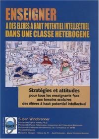 Enseigner à des élèves à haut potentiel intellectuel dans une classe hétérogène : Stratégies et attitudes pour tous les enseignants face uax besoins scolaires des élèves à haut potentiel intellectuel