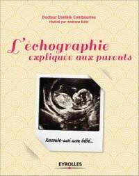 L'Echographie Expliquee aux Parents. Raconte-moi mon bébé