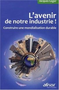 L'avenir de notre industrie ! : Construire une mondialisation durable