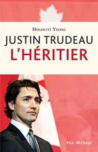 Justin Trudeau : l' Heritier