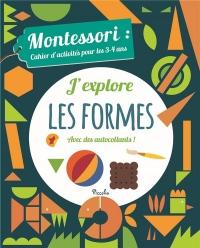 J'explore les formes : Montessori : cahier d'activités pour les 3-4 ans