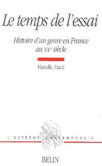 Le temps de l'essai : Histoire d'un genre en France au XXe siècle