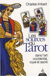 Les Sources du Tarot : Dans l'art occidental, l'art royal et l'art sacré