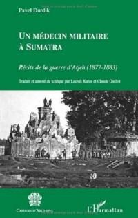 Un médecin militaire à Sumatra : Récits de la guerre d'Atjeh (1877-1883)