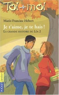 Toi + Moi, Tome 2 : La grande histoire de Léa : Volume 2, Je t'aime, je te hais !