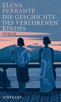 Die Geschichte des verlorenen Kindes: Band 4 der Neapolitanischen Saga (Reife und Alter)