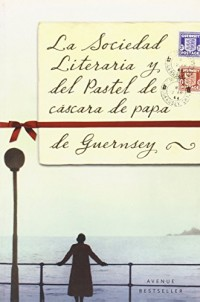 La sociedad literaria y del pastel de cascara de papa de Guernsey / The Guernsey Literary and Potato Peel Pie Society