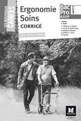 Les nouveaux cahiers - ERGONOMIE ET SOINS 2de/1re/Tle Bac Pro ASSP - Éd. 2017 - Corrigé