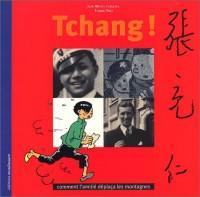 Tchang ! : Comment l'amitié déplaça les montagnes