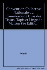 Convention Collective Nationale du Commerce de Gros des Tissus, Tapis et Linge de Maison (8e Édition
