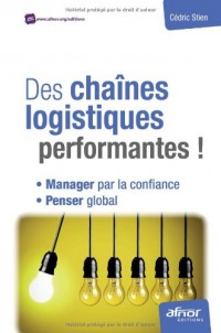 Des chaînes logistiques performantes ! : Manager par la confiance, penser global