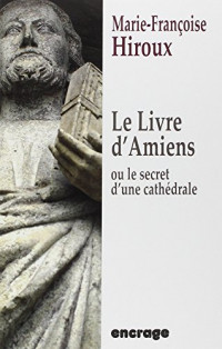 Le livre d'Amiens : Ou le secret d'une cathédrale