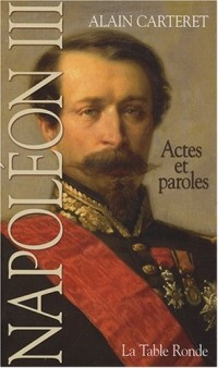 Napoléon III : Actes et paroles